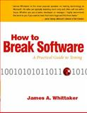 How to Break Software : A Practical Guide to Testing, Whittaker, James A., 0201796198