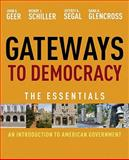 Gateways to Democracy : An Introduction to American Government, Essentials, Geer, John G. and Schiller, Wendy J., 0495906190