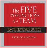 The Five Dysfunctions of a Team : The Official Guide to Conducting the Five Dysfunctions Workshop, Lencioni, Patrick, 0787986194