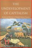 The Undevelopment of Capitalism : Sectors and Markets in Fifteenth-Century Tuscany, Emigh, Rebecca and Emigh, Rebecca Jean, 1592136192