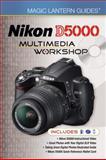 Magic Lantern Guides: Nikon D5000 Multimedia Workshop, Lark Books Staff, 1600596193