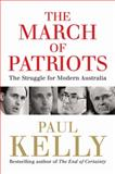 The March of Patriots : The Struggle for Modern Australia, Kelly, Paul, 0522856195