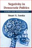 Negativity in Democratic Politics : Causes and Consequences, Soroka, Stuart, 1107636191