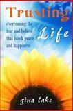 Trusting Life, Gina Lake, 1463596197