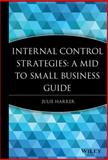 Internal Control Strategies : A Mid to Small Business Guide, Harrer, Julie, 0470376198