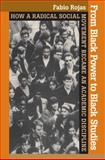 From Black Power to Black Studies : How a Radical Social Movement Became an Academic Discipline, Rojas, Fabio, 0801886198