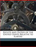 Rights and Duties of the United States Relative to Slavery, David Lee Child, 1149686197