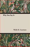 Why You Say It, Webb B. Garrison, 140677619X