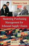 Mastering Purchasing Management for Inbound Supply Chains, Cook, Thomas A., 1420086197