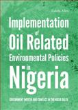 Implementation of Oil Related Environmental Policies in Nigeria : Government Inertia and Conflict in the Niger Delta, Allen, Fidelis, 1443856193