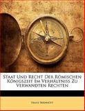 Staat und Recht der Römischen Königszeit Im Verhältniss Zu Verwandten Rechten, Franz Bernhöft, 1141656191