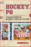 Hockey, PQ : Canada's Game in Quebec's Popular Culture, Ransom, Amy, 1442616199