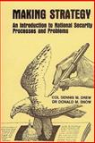 Making Strategy - an Introduction to National Security Processes and Problems, Dennis Drew and Donald Snow, 1478356197