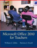 Microsoft Office 2010 for Teachers, Gibbs, William J. and Fewell, Patricia J., 0132696193