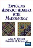 Exploring Abstract Algebra with Mathematica®, Hibbard, Allen C. and Levasseur, Kenneth M., 0387986197