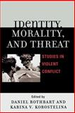 Identity, Morality, and Threat : Studies in Violent Conflict, , 0739116193