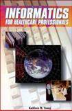 Informatics for Healthcare Professionals, Young, Kathleen M., 0803606192