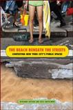 The Beach Beneath the Streets : Contesting New York City's Public Spaces, Shepard, Benjamin and Smithsimon, Greg, 143843619X