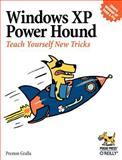 Windows XP Power Hound : Teach Yourself New Tricks, Gralla, Preston, 0596006195