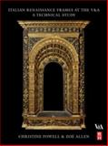 Italian Renaissance Frames at the V&A : A Technical Study, Powell, Christine and Allen, Zoe, 0750686197