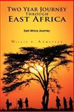 Two Year Journey Through East Africa, Willie B. Armstead, 1468506196