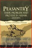 Peasantry Their Problem and Protest in Assam (1858-1894), Kamal Chandra Pathak, 1482816199