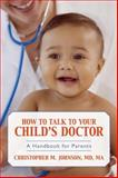 How to Talk to Your Child's Doctor, Christopher M. Johnson, 1591026199