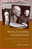 Mystic, Geometer, and Intuitionist Vol. 2 : The Life of L. E. J. Brouwer, Dalen, Dirk Van, 0198516207
