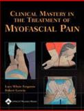 Clinical Mastery in the Treatment of Myofascial Pain, Ferguson, Lucy Whyte, 0683306200