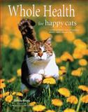 Whole Health for Happy Cats, Sandy Arora, 0785826203