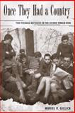Once They Had a Country : Two Teenage Refugees in the Second World War, Gillick, Muriel R., 0817356207
