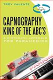 Capnography, King of the ABC's : A Systematic Approach for Paramedics, Valente, Troy, 1450246206