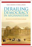 Derailing Democracy in Afghanistan : Elections in an Unstable Political Landscape, Coburn, Noah and Larson, Anna, 0231166206