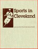 Sports in Cleveland : An Illustrated History, Grabowski, John J., 0253326206
