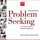 Problem Seeking : An Architectural Programming Primer, Peña, William M. and Parshall, Steven A., 0471126209