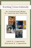Teaching Cross-Culturally : An Incarnational Model for Learning and Teaching, Lingenfelter, Judith and Lingenfelter, Sherwood G., 0801026202
