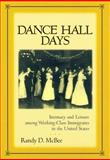 Dance Hall Days : Intimacy and Leisure among Working-Class Immigrants in the United States, McBee, Randy D., 0814756204