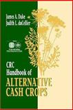 CRC Handbook of Alternative Cash Crops, Duke, James A. and DuCellier, Judith L., 0849336201