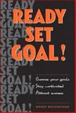 Ready, Set, Goal! : Choose Your Goals, Stay Motivated, Celebrate Your Success, Buckingham, Wendy, 1740096207