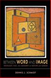 Between Word and Image : Heidegger, Klee, and Gadamer on Gesture and Genesis, Schmidt, Dennis J., 0253006201