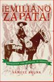 Emiliano Zapata! : Revolution and Betrayal in Mexico, Brunk, Samuel, 0826316204