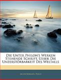 Die Unter Philon's Werken Stehende Schrift, Ueber Die Unzerstörbarkeit des Weltalls, Jacob Bernays and Philo, 1144936209