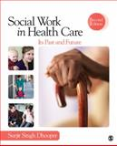 Social Work in Health Care : Its Past and Future, Dhooper, Surjit S. (Singh), 1452206201