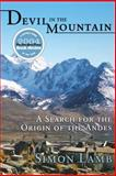 Devil in the Mountain : A Search for the Origin of the Andes, Lamb, Simon, 0691126208