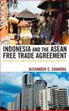 Indonesia and the ASEAN Free Trade Agreement : Nationalists and Regional Integration Strategy, Chandra, Alexander C., 0739116207