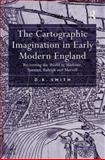 The Cartographic Imagination in Early Modern England : Re-Writing the World in Marlowe Spenser Raleigh and Marvell, Smith, D. K., 0754656209