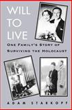Will to Live : One Family's Story of Surviving the Holocaust, Starkopf, Adam, 0791426203