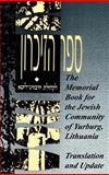 The Memorial Book for the Jewish Community of Yurburg, Lithuania : Yizkor Book for the Jewish Community of Yurburg, Lithuania, Alpert, Joel, 0974126209
