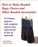How to Make Beaded Bags, Purses and Other Beaded Accessories, Fledgling Studio and John Cumbow, 1494946203