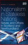 Nationalism in Stateless Nations : Selves and Others in Scotland and Newfoundland, Thomsen, Robert C., 1906566208